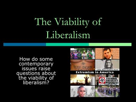 The Viability of Liberalism How do some contemporary issues raise questions about the viability of liberalism?