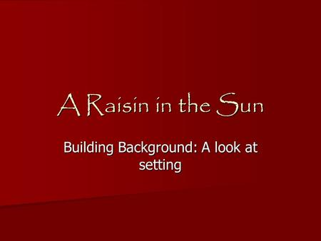 A Raisin in the Sun Building Background: A look at setting.