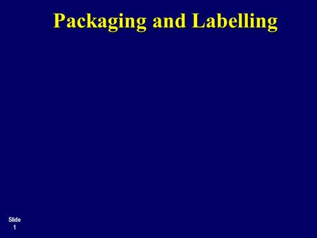 Packaging and Labelling Slide 1. Slide 2 Packaging: Purposes.