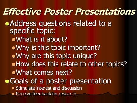 Effective Poster Presentations Address questions related to a specific topic: Address questions related to a specific topic: What is it about? What is.