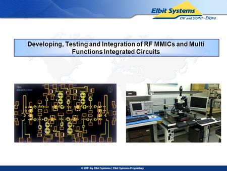 © 2011 by Elbit Systems | Elbit Systems Proprietary Developing, Testing and Integration of RF MMICs and Multi Functions Integrated Circuits.