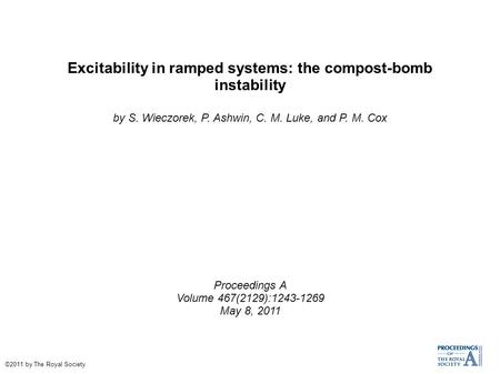 Excitability in ramped systems: the compost-bomb instability by S. Wieczorek, P. Ashwin, C. M. Luke, and P. M. Cox Proceedings A Volume 467(2129):1243-1269.