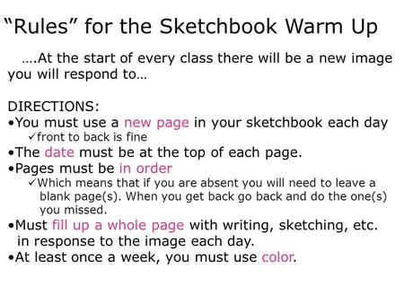 """Rules"" for the Sketchbook Warm Up ….At the start of every class there will be a new image you will respond to… DIRECTIONS: You must use a new page in."