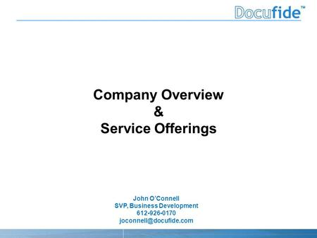 John O'Connell SVP, Business Development 612-926-0170 Company Overview & Service Offerings.