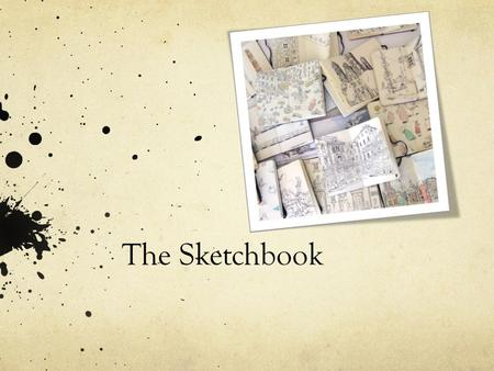 The Sketchbook. Sketchbook Structure PROCESS AND REFLECTION DocumentSuccess and Failure PLANNING Brainstorm OptionsSketches and Commentary RESEARCH AND.
