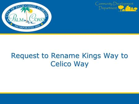 Community Development Department Request to Rename Kings Way to Celico Way.