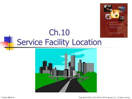 Ch.10 Service Facility Location McGraw-Hill/IrwinCopyright © 2008 by The McGraw-Hill Companies, Inc. All rights reserved.