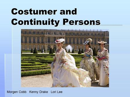 Costumer and Continuity Persons Morgen Cobb Kenny Drake Lori Lee.