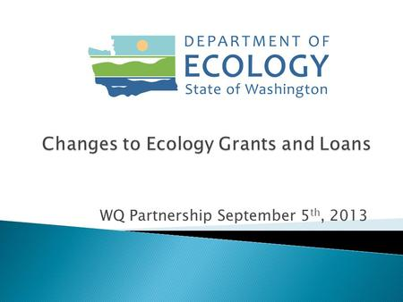 WQ Partnership September 5 th, 2013.  26 grant and loan programs  1,138 active agreements totaling $954M as of June 2012  450 new grant and loans totaling.