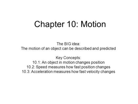 Chapter 10: Motion The BIG idea: