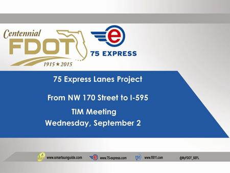 75 Express Lanes Project From NW 170 Street to I-595 TIM Meeting Wednesday, September 2.