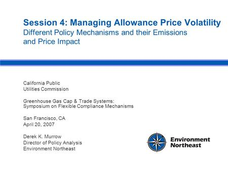Session 4: Managing Allowance Price Volatility Different Policy Mechanisms and their Emissions and Price Impact California Public Utilities Commission.
