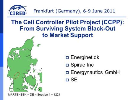 Frankfurt (Germany), 6-9 June 2011 MARTENSEN – DE – Session 4 – 1221 The Cell Controller Pilot Project (CCPP): From Surviving System Black-Out to Market.