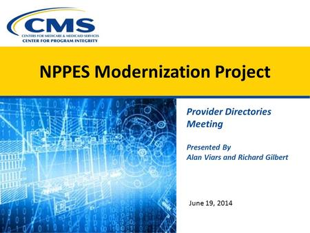 Provider Directories Meeting Presented By Alan Viars and Richard Gilbert June 19, 2014 NPPES Modernization Project.