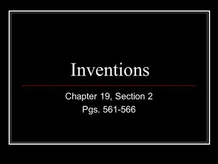 Inventions Chapter 19, Section 2 Pgs. 561-566. Assembly Line Each worker performs an assigned task again and again at a certain stage in the production.