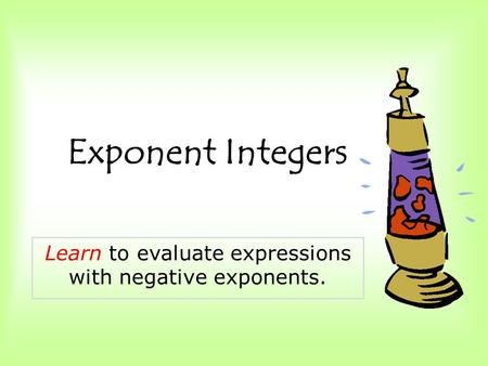 Exponent Integers Learn to evaluate expressions with negative exponents.