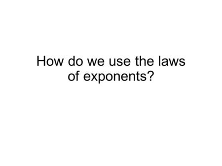 How do we use the laws of exponents?. The zero power Anything to the power of zero is one.