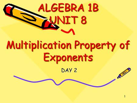 1 ALGEBRA 1B UNIT 8 Multiplication Property of Exponents DAY 2.