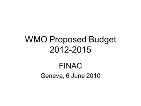 WMO Proposed Budget 2012-2015 FINAC Geneva, 6 June 2010.