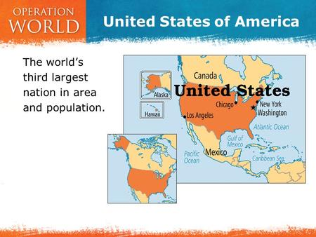 United States of America The world's third largest nation in area and population.