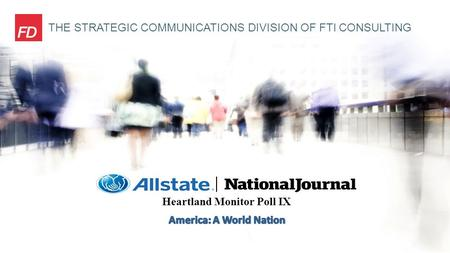 THE STRATEGIC COMMUNICATIONS DIVISION OF FTI CONSULTING Heartland Monitor Poll IX.