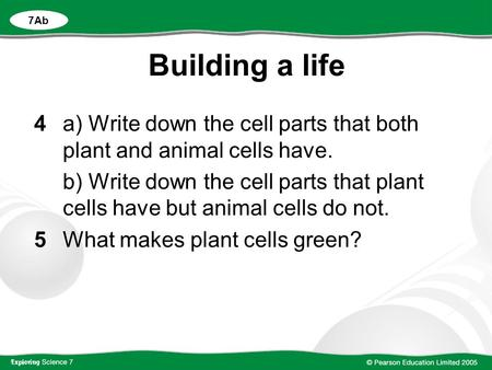 Building a life 4a) Write down the cell parts that both plant and animal cells have. b) Write down the cell parts that plant cells have but animal cells.
