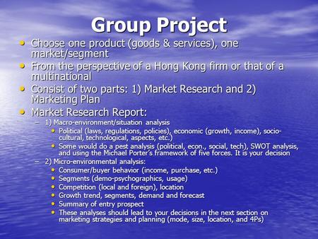 Group Project Choose one product (goods & services), one market/segment Choose one product (goods & services), one market/segment From the perspective.