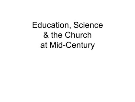 Education, Science & the Church at Mid-Century. I. New Reading Public (between 1850-1900 more people than ever before learned to read and write) Advances.