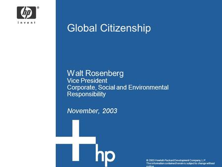 © 2003 Hewlett-Packard Development Company, L.P. The information contained herein is subject to change without notice Global Citizenship Walt Rosenberg.