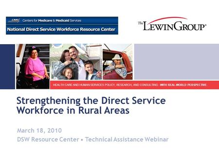 HEALTH CARE AND HUMAN SERVICES POLICY, RESEARCH, AND CONSULTING - WITH REAL-WORLD PERSPECTIVE. Strengthening the Direct Service Workforce in Rural Areas.