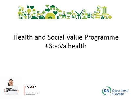 Health and Social Value Programme #SocValhealth. Social Value in Health and Care Aim: to support the implementation of the Public Services (Social Value)
