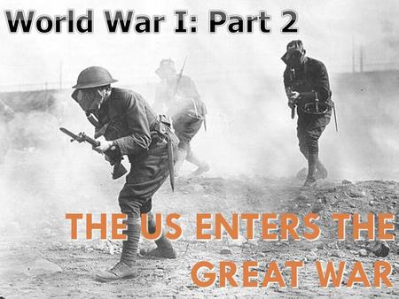 THE US ENTERS THE GREAT WAR. USH2.H.6.1 Explain how national economic and political interests helped set the direction of United States foreign policy.