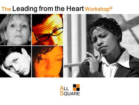 The Leading from the Heart Workshop ®. as · pire Verb. To long, aim, or seek ambitiously; to strive toward a lofty goal.