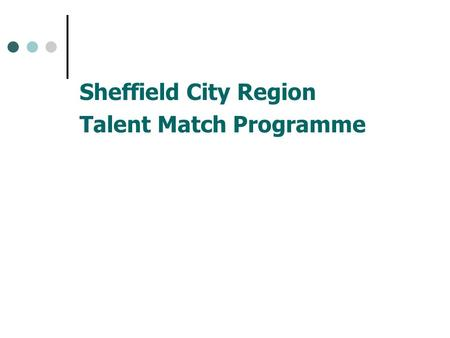 Sheffield City Region Talent Match Programme. Talent Match Procurement Process and Timetable.