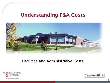 Understanding F&A Costs Facilities and Administrative Costs 1 Revised April 2015.