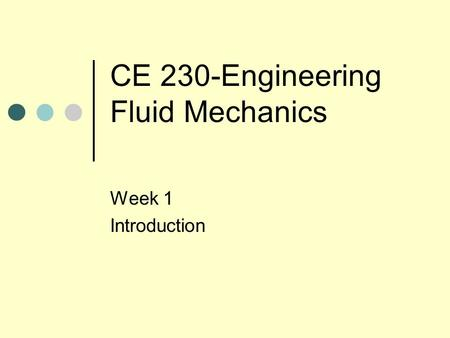 CE 230-Engineering Fluid Mechanics Week 1 Introduction.