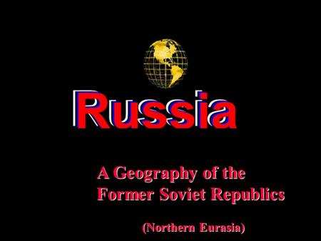 A Geography of the Former Soviet Republics (Northern Eurasia)