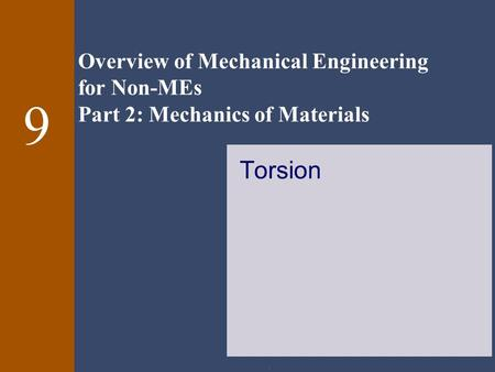 Overview of Mechanical Engineering for Non-MEs Part 2: Mechanics of Materials. 9 Torsion.