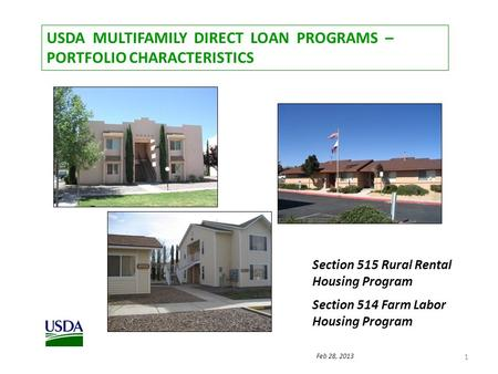 USDA MULTIFAMILY DIRECT LOAN PROGRAMS – PORTFOLIO CHARACTERISTICS 1 Section 515 Rural Rental Housing Program Section 514 Farm Labor Housing Program Feb.