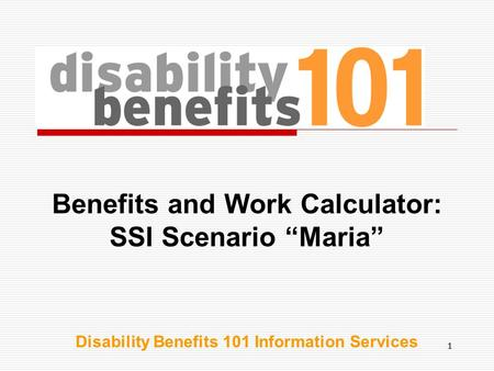 "11 Benefits and Work Calculator: SSI Scenario ""Maria"" Disability Benefits 101 Information Services."