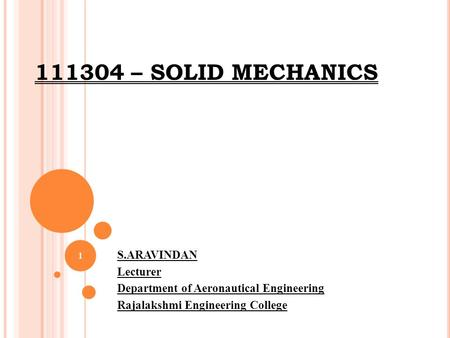 111304 – SOLID MECHANICS S.ARAVINDAN Lecturer Department of Aeronautical Engineering Rajalakshmi Engineering College 1.