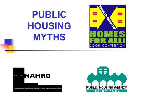PUBLIC HOUSING MYTHS. FACTS: In Minnesota 75% of all Public Housing households are headed by an elderly person or a person with a disability. Most of.