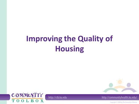 Improving the Quality of Housing. What do we mean by improving the quality of housing? Improving the quality of housing refers to increasing the quality.