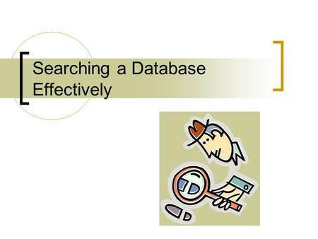 Searching a Database Effectively. State your topic and identify the main concepts: Topic : The effect of peer pressure on smoking among adolescents Main.