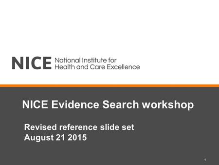 NICE Evidence Search workshop Revised reference slide set August 21 2015 1.