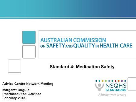Standard 4: Medication Safety Advice Centre Network Meeting Margaret Duguid Pharmaceutical Advisor February 2013.