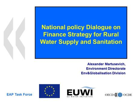 National policy Dialogue on Finance Strategy for Rural Water Supply and Sanitation Alexander Martusevich, Environment Directorate Env&Globalisation Division.