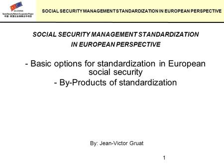 1 SOCIAL SECURITY MANAGEMENT STANDARDIZATION IN EUROPEAN PERSPECTIVE SOCIAL SECURITY MANAGEMENT STANDARDIZATION IN EUROPEAN PERSPECTIVE - Basic options.