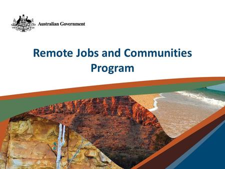 Remote Jobs and Communities Program. New Remote Jobs and Communities Program to start on 1 July 2013 Informed by community consultations $1.5 billion.