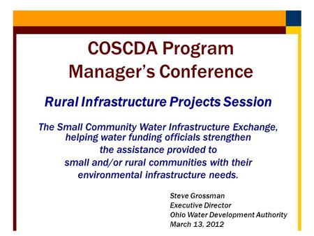 Rural Infrastructure Projects Session The Small Community Water Infrastructure Exchange, helping water funding officials strengthen the assistance provided.